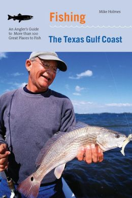 Fishing the Texas Gulf Coast: An Angler's Guide to the Area's Prime Fishing Spots