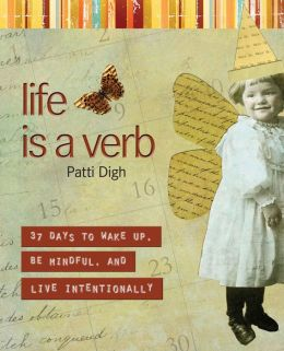 Life Is a Verb: 37 Days to Wake Up, Be Mindful and Live Intentionally