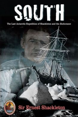 South: The Last Antarctic Expedition of Shackleton and the Endurance (Explorers Club Classics Series)