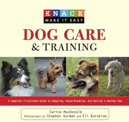 Dog Care and Training: A Complete Illustrated Guide to Adopting, House-Breaking and Raising a Hea