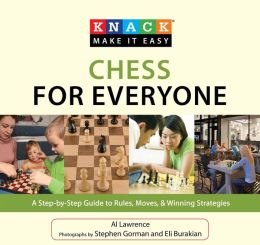 Knack Chess for Everyone: A Step-by-Step Guide to Rules, Moves & Winning Strategies