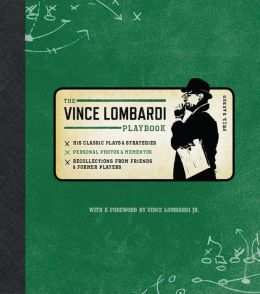The Official Vince Lombardi Playbook: His Classic Plays and Strategies Personal Photos and Mementos Recollections from Friends and Former Players
