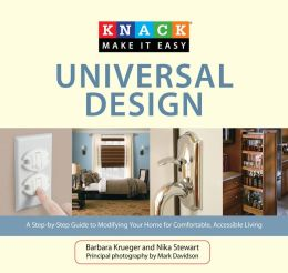 Knack Universal Design: A Step-by-Step Guide to Modifying Your Home for Comfortable, Accessible Living