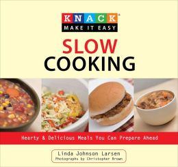Knack Slow Cooking: Hearty and Delicious Meals You Can Prepare Ahead