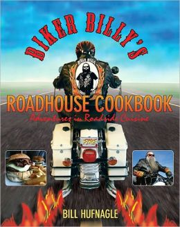 Biker Billy's Roadhouse Cookbook: Adventures in Roadside Cuisine