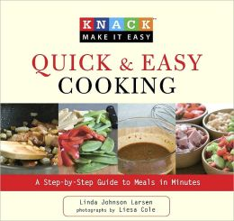 Knack Quick & Easy Cooking: A Step-by-Step Guide to Meals in Minutes (Knack: Make It easy)