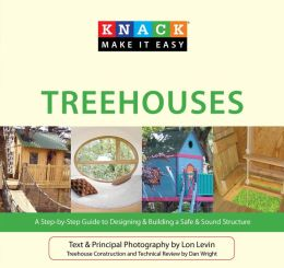 Knack Treehouses: A Step-by-Step Guide to Designing & Building a Safe & Sound Structure