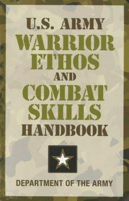 U. S. Army Warrior Ethos and Combat Skills Handbook