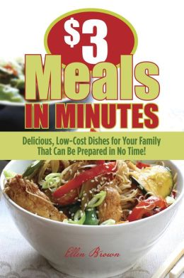 $3 Meals in Minutes: Delicious, Low-Cost Dishes for Your Family That Can Be Prepared in No Time!