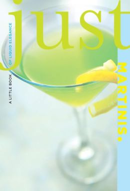 Just Martinis: A Little Book of Liquid Elegance