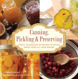 Knack Canning, Pickling and Preserving: Tools, Techniques and Recipes to Enjoy Fresh Food All Year-Round