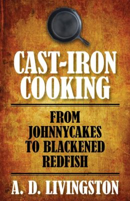 Cast-Iron Cooking: From Johnnycakes to Blackened Redfish