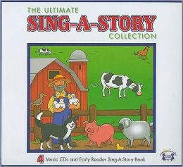 The Ultimate Sing-A-Story Collection: Early Reader Sing-A-Story Book [With 4 CDs]