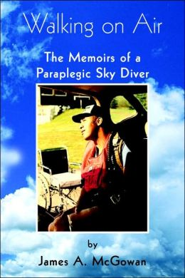 Walking on Air: The Memoirs of a Paraplegic Sky Diver