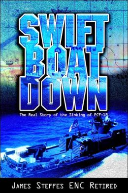 Swift Boat Down: The Real Story of the Sinking of PCF-19 James Steffes