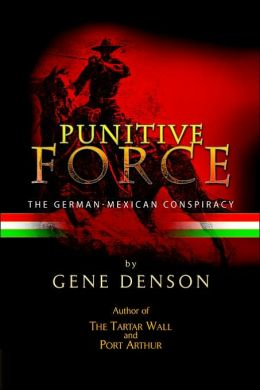 Punitive Force: The german-mexican Conspiracy