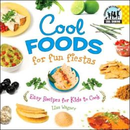 Cool Foods for Fun Fiestas: Easy Recipes for Kids to Cook (Cool Cooking Series)