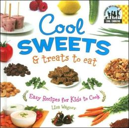 Cool Sweets and Treats to Eat: Easy Recipes for Kids to Cook