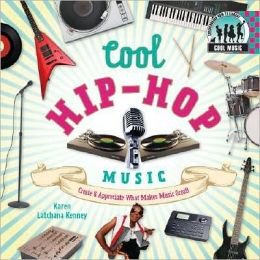 Cool Hip-Hop Music: Create & Appreciate What Makes Music Great!