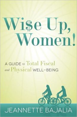 Wi$e Up, Women!: A Guide to Total Fiscal and Physical Well-Being
