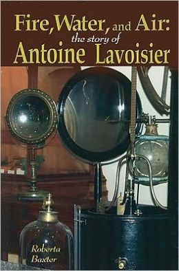 Fire, Water, and Air: The Story of Antoine Lavoisier