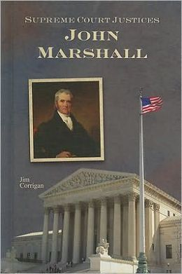 Supreme Court Justices: The Story of John Marshall