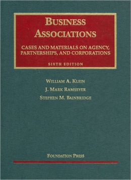 Cases and Materials [on] Business Associations:Agency, Partnerships, and Corporations
