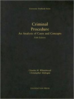 Criminal Procedure:An Analysis of Cases and Concepts