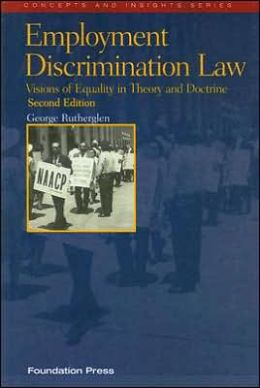 Employment Discrimination Law:Visions of Equality in Theory and Doctrine