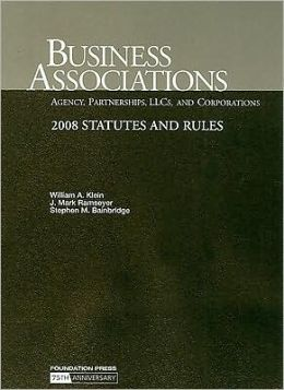 Klein, Ramseyer and Bainbridge's Business Associations-Agency, Partnerships, LLC's and Corporations- 2008 Statutes and Rules