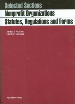 Nonprofit Organizations, Cases and Materials, Statutes, Regulations and Forms