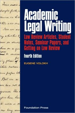 Academic Legal Writing:Law Review Articles, Student Notes, Seminar Papers, and Getting on Law Review, 4th