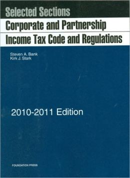 Selected Sections:Corporate and Partnership Income Tax Code and Regulations, 2010-2011