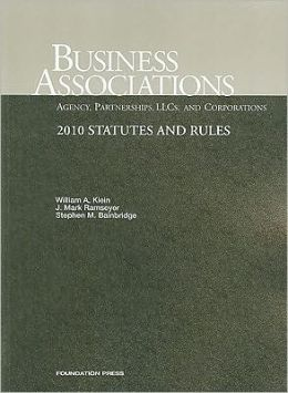 Klein, Ramseyer and Bainbridge's Business Associations-Agency, Partnerships, LLC's and Corporations, Statutes and Rules 2010