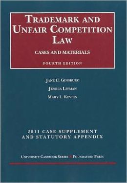 Ginsburg, Litman and Kevlin's Trademark and Unfair Competition Law, Cases and Materials 2011 Supplement and Statutory Appendix