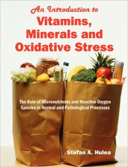 An Introduction To Vitamins, Minerals And Oxidative Stress