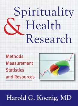 Spirituality and Health Research: Methods, Measurement, Statistics, and Resources