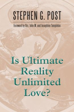 Is Ultimate Reality Unlimited Love?: In Humble Response to a Request Made by Sir John Marks Templeton (1912-2008) in his Last Days that a Book be Written to Faithfully Consolidate his Thought on His Quintessential Question Using a Title He Designated