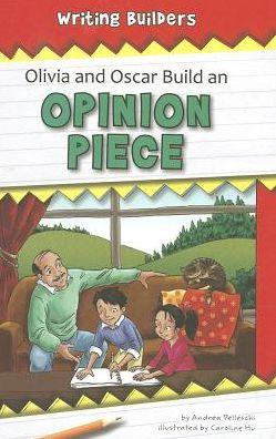 Olivia and Oscar Build an Opinion Piece