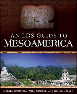 An LDS Guide to Mesoamerica