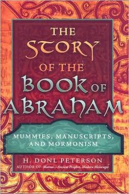 The Story of the Book of Abraham: Mummies, Manuscripts, and Mormonism