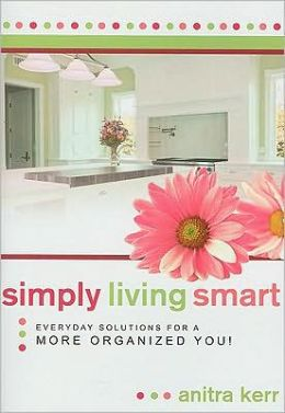 Simply Living Smart: Everyday Solutions for a More Organized You