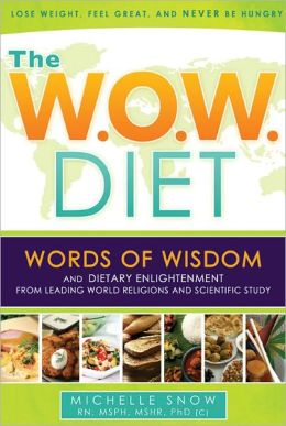 The WOW Diet: Words of Wisdom, Dietary Enlightenment from Leading World Religons, and Scientific Study