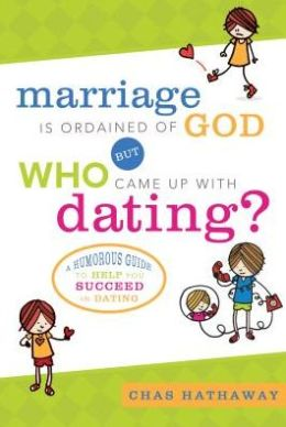 Marriage is Ordained of God But WHO Came up with Dating?