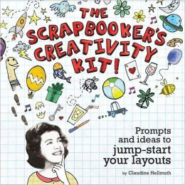 The Scrapbooker's Creativity Kit: Prompts And Ideas To Jump Start Your Layouts