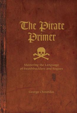 The Pirate Primer: Mastering the Language of Swashbucklers and Rogues