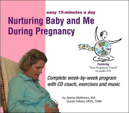 Nurturing Baby and Me During Pregnancy: Complete Week-by-Week Program with CD Coach, Exercises and Music