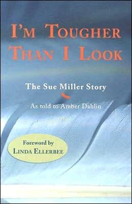 I'm Tougher Than I Look: The Sue Miller Story as told to Amber Dahlin