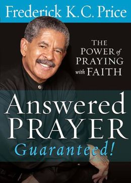 Answered Prayer... Guaranteed!: The Power of Praying with Faith