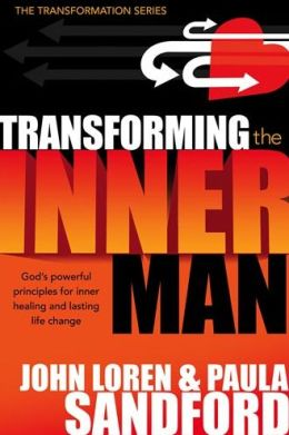 Transforming the Inner Man: God's Powerful Principles for Inner Healing and Lasting Life Change